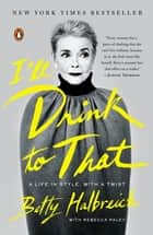 I'll Drink to That ebook by Betty Halbreich,Rebecca Paley