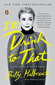 I'll Drink to That - A Life in Style, with a Twist ebook by Betty Halbreich,Rebecca Paley