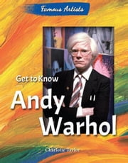 Get to Know Andy Warhol ebook by Taylor, Charlotte