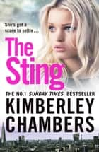 The Sting: A gripping, explosive crime thriller from the No.1 Sunday Times bestseller ebook by Kimberley Chambers