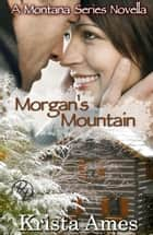 Morgan's Mountain - A Contemporary Western Romance ebook by Krista Ames
