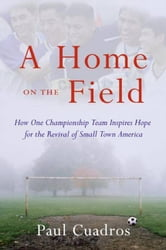 A Home on the Field - The Great Latino Migration Comes to Smal ebook by Paul Cuadros