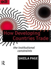 How Developing Countries Trade - The Institutional Constraints ebook by Sheila Page