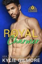 Royal Charmer - The Rourkes series, Book 4 ebook by Kylie Gilmore