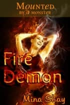 Mounted by a Monster: Fire Demon ebook by Mina Shay