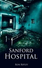 Sanford Hospital ebook by Ron Ripley, Scare Street