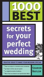 1000 Best Secrets for Your Perfect Wedding ebook by Sharon NaylorSharon NaylorSharon NaylorSharon NaylorSharon Naylor