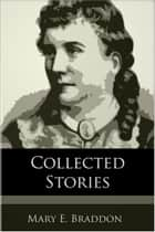 Collected Stories ebook by Mary E. Braddon