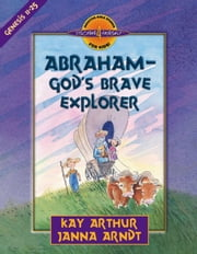 Abraham--God's Brave Explorer ebook by Kay Arthur,Janna Arndt