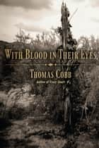 With Blood in Their Eyes ebook by Thomas Cobb
