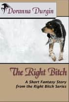 The Right Bitch ebook by Doranna Durgin