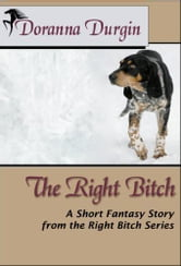 The Right Bitch - The Right Bitch #2 ebook by Doranna Durgin