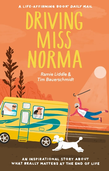 Driving Miss Norma - One Family's Journey Saying 'Yes' to Living ebook by Tim Bauerschmidt,Ramie Liddle