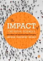 The Impact of the Social Sciences - How Academics and their Research Make a Difference ebook by Simon Bastow, Patrick Dunleavy, Jane Tinkler
