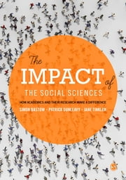 The Impact of the Social Sciences - How Academics and their Research Make a Difference ebook by Simon Bastow,Patrick Dunleavy,Jane Tinkler
