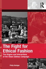 The Fight for Ethical Fashion - The Origins and Interactions of the Clean Clothes Campaign ebook by Philip Balsiger