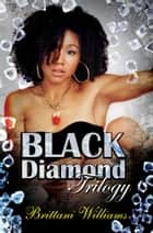 The Black Diamond Trilogy ebook by Brittani Williams