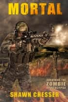 Surviving the Zombie Apocalypse: Mortal ebook by Shawn Chesser