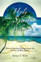 Holy Spirit Who? ebook by Alexys V. Wolf