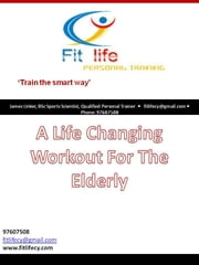 A Life Changing Workout For The Elderly ebook by James Linker