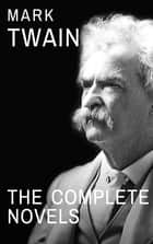 Mark Twain: The Complete Novels ebook by Mark Twain