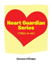 Heart Guardian Series (three in one) ebook by Vanessa Williams