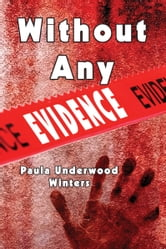 Without Any Evidence ebook by Paula Underwood Winters