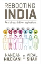 Rebooting India - Realizing a Billion Aspirations ebook by Nandan Nilekani, Viral Shah