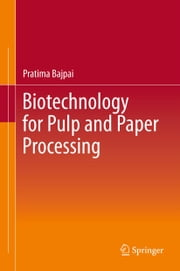 Biotechnology for Pulp and Paper Processing ebook by Pratima Bajpai