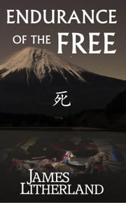 Endurance of the Free - Miraibanashi, #3 ebook by James Litherland