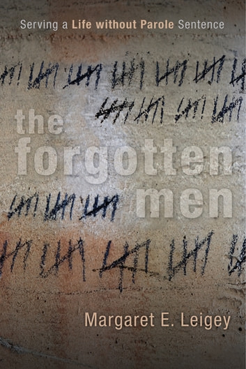 The Forgotten Men - Serving a Life without Parole Sentence ebook by Margaret E. Leigey