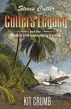 Cutter's Legacy and the Search for Yamashita's Gold - Stevie Cutter, #1 ebook by lost lodge press