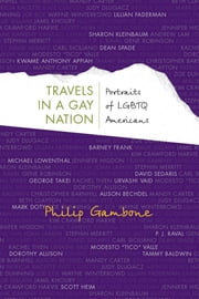 Travels in a Gay Nation: Portraits of LGBTQ Americans ebook by Gambone, Philip