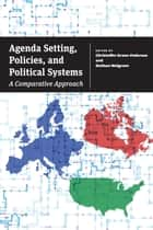 Agenda Setting, Policies, and Political Systems ebook by Christoffer Green-Pedersen,Stefaan Walgrave