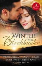 Winter Blockbuster 2018 - 5 Book Box Set ebook by Olivia Gates, Sarah Morgan, Joanna Wayne,...