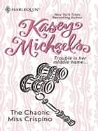 The Chaotic Miss Crispino eBook by Kasey Michaels