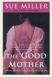 The Good Mother - A Novel ebook by Sue Miller