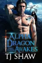Alpha Dragon Awakes, part three - Dragon Shifter Romance ebook by TJ Shaw