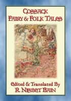 COSSACK FAIRY & FOLK TALES - 27 Illustrated Ukrainian Children's tales ebook by Anon E. Mouse, Compiled and Translated by R Nisbet Bain, Illustrated by NOEL L. NISBET
