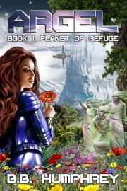 ARGEL: Book One - Planet of Refuge ebook by B.B. Humphrey