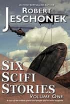 Six Scifi Stories Volume One ebook by Robert Jeschonek