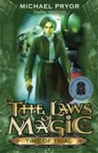 Laws Of Magic 4: Time Of Trial ebook by Michael Pryor