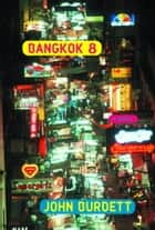 Bangkok 8 - A Royal Thai Detective Novel (1) ebook by John Burdett