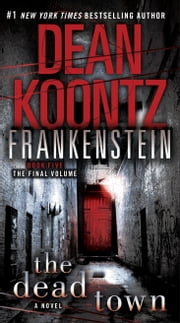 Frankenstein: The Dead Town - A Novel ebook by Dean Koontz