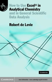 How to Use Excel(r) in Analytical Chemistry: And in General Scientific Data Analysis ebook by De Levie, Robert
