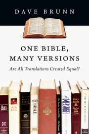 One Bible, Many Versions - Are All Translations Created Equal? ebook by Dave Brunn