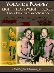 Yolande Pompey Light Heavyweight Boxer From Trinidad And Tobago ebook by Robert Grey Reynolds Jr