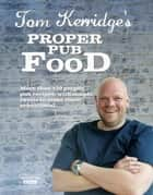 Tom Kerridge's Proper Pub Food ebook by Tom Kerridge
