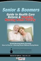 Senior And Boomers Guide To Health Care Reform And Avoiding Nursing Home Poverty ebook by Dennis B. Sullivan