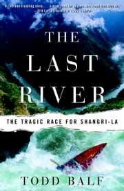 The Last River - The Tragic Race for Shangri-la ebook by Todd Balf